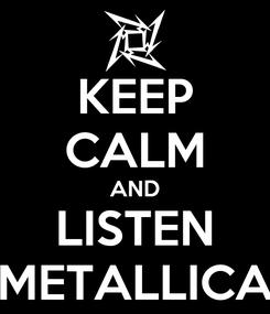 Poster: KEEP CALM AND LISTEN METALLICA