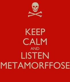 Poster: KEEP CALM AND LISTEN METAMORFFOSE
