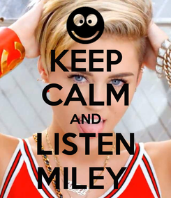 Poster: KEEP CALM AND LISTEN MILEY