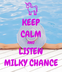 Poster: KEEP CALM AND LISTEN MILKY CHANCE