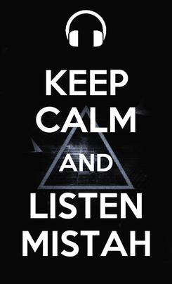 Poster: KEEP CALM AND LISTEN MISTAH