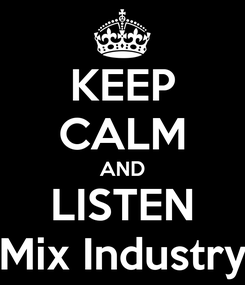 Poster: KEEP CALM AND LISTEN Mix Industry