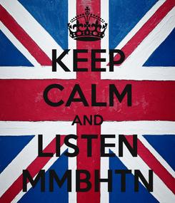 Poster: KEEP CALM AND LISTEN MMBHTN
