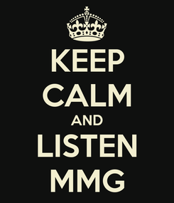 Poster: KEEP CALM AND LISTEN MMG