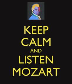 Poster: KEEP CALM AND LISTEN MOZART