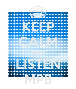 Poster: KEEP CALM AND LISTEN MPB