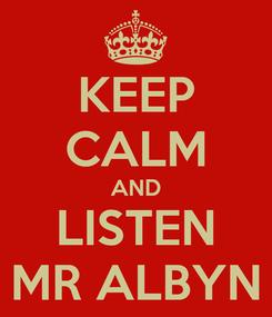Poster: KEEP CALM AND LISTEN MR ALBYN