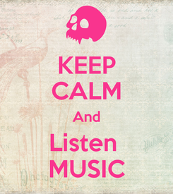 Poster: KEEP CALM And Listen  MUSIC