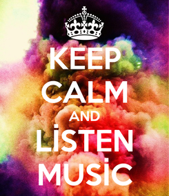 Poster: KEEP CALM AND LİSTEN MUSİC