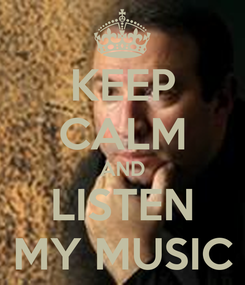 Poster: KEEP CALM AND LISTEN MY MUSIC