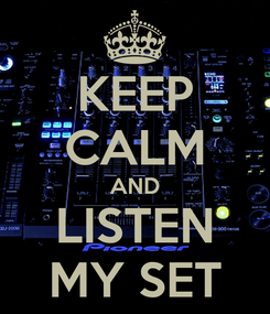 Poster: KEEP CALM AND LISTEN MY SET