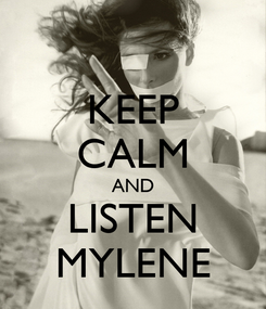 Poster: KEEP CALM AND LISTEN MYLENE