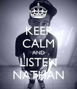Poster: KEEP CALM AND LISTEN NATHAN