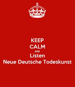 Poster: KEEP CALM AND Listen Neue Deutsche Todeskunst