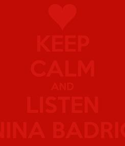 Poster: KEEP CALM AND LISTEN NINA BADRIC