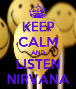 Poster: KEEP CALM AND LISTEN NIRVANA