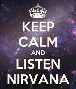 Poster: KEEP CALM AND LISTEN NIRVANA