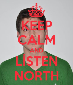 Poster: KEEP CALM AND LİSTEN NORTH