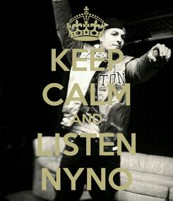 Poster: KEEP CALM AND LISTEN NYNO
