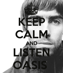 Poster: KEEP CALM AND LISTEN OASIS
