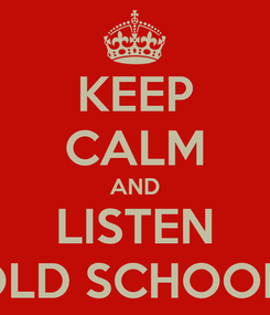 Poster: KEEP CALM AND LISTEN OLD SCHOOL