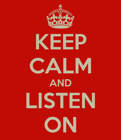Poster: KEEP CALM AND LISTEN ON