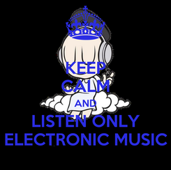 Poster: KEEP CALM AND LISTEN ONLY ELECTRONIC MUSIC