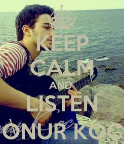 Poster: KEEP CALM AND  LISTEN ONUR KOÇ