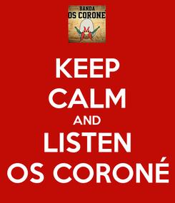 Poster: KEEP CALM AND LISTEN OS CORONÉ
