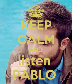 Poster: KEEP CALM AND listen  PABLO