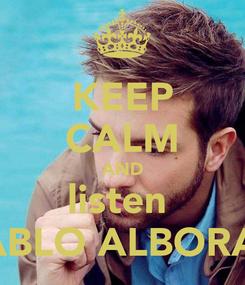 Poster: KEEP CALM AND listen  PABLO ALBORAN