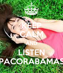 Poster: KEEP CALM AND LISTEN PACORABAMAS