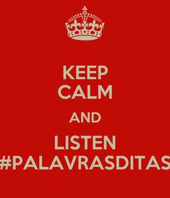 Poster: KEEP CALM AND LISTEN #PALAVRASDITAS