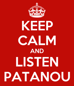 Poster: KEEP CALM AND LISTEN PATANOU