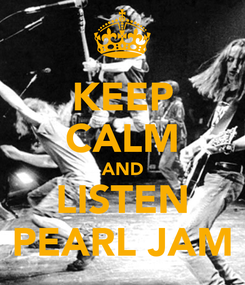Poster: KEEP CALM AND LISTEN PEARL JAM
