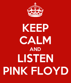 Poster: KEEP CALM AND LISTEN PINK FLOYD