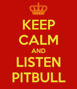 Poster: KEEP CALM AND LISTEN PITBULL