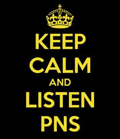 Poster: KEEP CALM AND LISTEN PNS