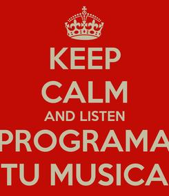 Poster: KEEP CALM AND LISTEN PROGRAMA TU MUSICA