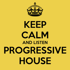 Poster: KEEP CALM AND LISTEN PROGRESSIVE HOUSE