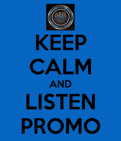 Poster: KEEP CALM AND LISTEN PROMO