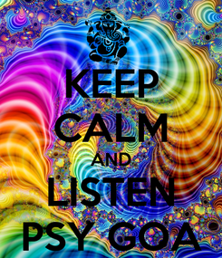 Poster: KEEP CALM AND LISTEN PSY GOA