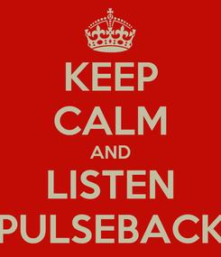Poster: KEEP CALM AND LISTEN PULSEBACK