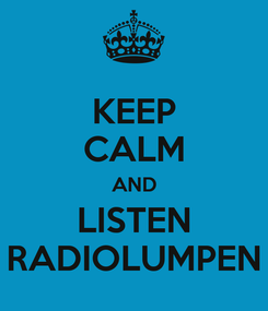 Poster: KEEP CALM AND LISTEN RADIOLUMPEN