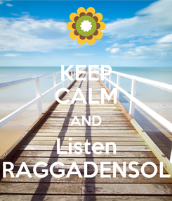 Poster: KEEP CALM AND Listen RAGGADENSOL
