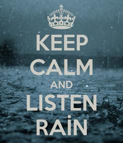 Poster: KEEP CALM AND LISTEN RAİN