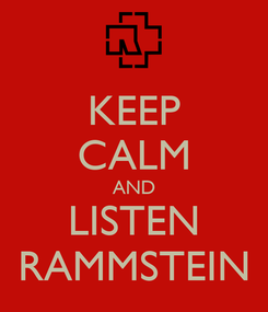 Poster: KEEP CALM AND LISTEN RAMMSTEIN