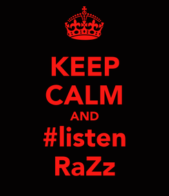 Poster: KEEP CALM AND #listen RaZz