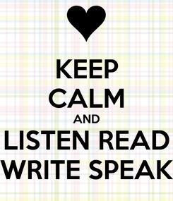 Poster: KEEP CALM AND LISTEN READ WRITE SPEAK