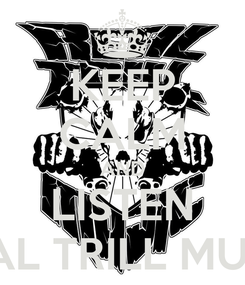 Poster: KEEP CALM AND LISTEN REAL TRILL MUSIC